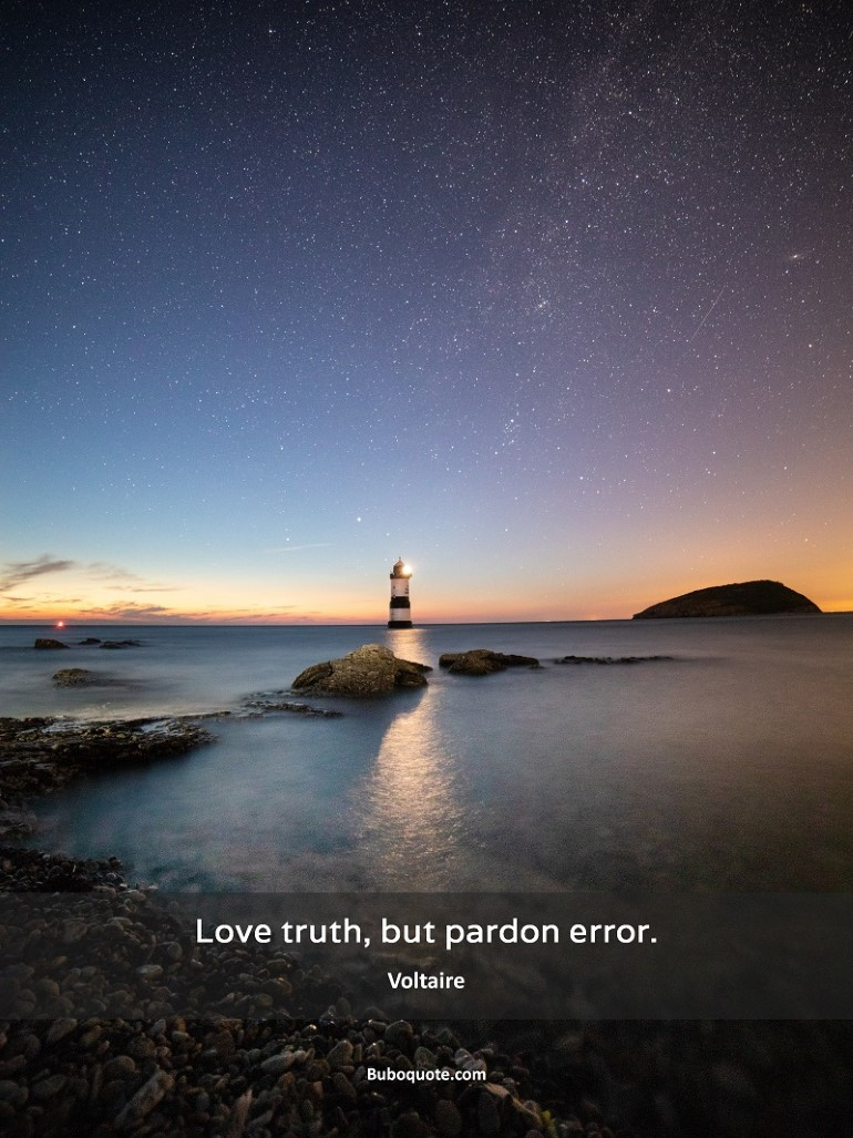 Love truth, but pardon error.